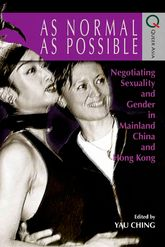 As Normal as Possible: Negotiating Sexuality and Gender in Mainland China and Hong Kong