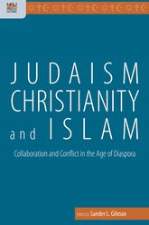 Judaism, Christianity and Islam: Collaboration and Conflict in the Age of Diaspora